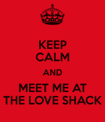 keep-calm-and-meet-me-at-the-love-shack-3