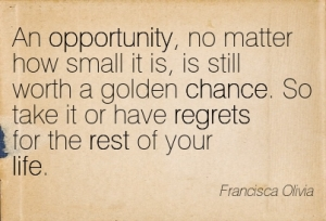 Quotation-Francisca-Olivia-chance-opportunity-life-rest-regrets-Meetville-Quotes-19619