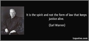 quote-it-is-the-spirit-and-not-the-form-of-law-that-keeps-justice-alive-earl-warren-193474