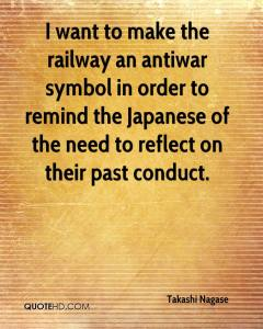 takashi-nagase-quote-i-want-to-make-the-railway-an-antiwar-symbol-in-o